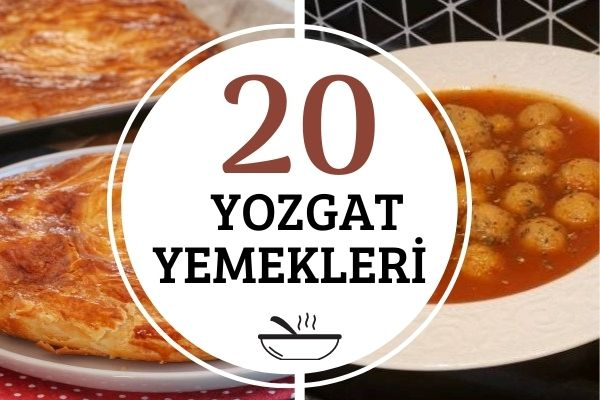 Yozgat Yemekleri: Lezzetli, Meşhur 20 Tarif Tarifi