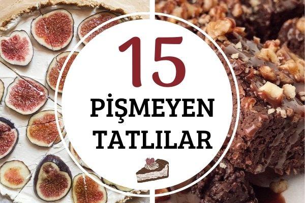 Pişmeyen Tatlılar: 15 Pratik ve Farklı Çeşit Tarifi
