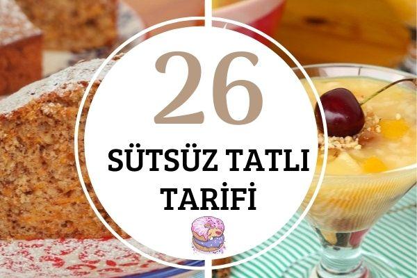 Sütsüz Tatlılar: Müthiş Tadıyla 26 Tarif Tarifi