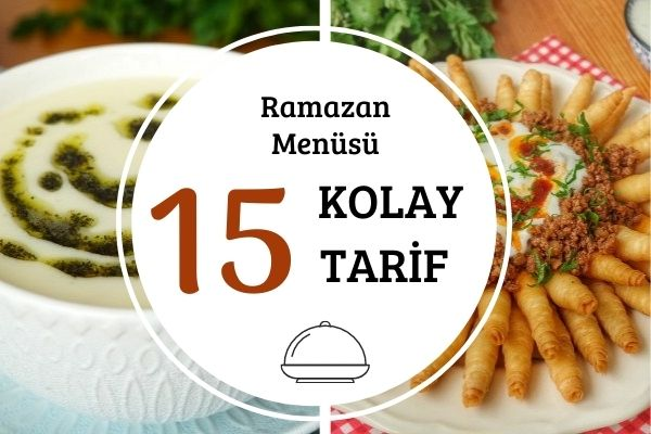 Kolay Ramazan Menüsü: Çorbadan Tatlıya 15 Çeşit Yemek Tarifi