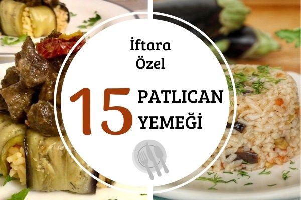 Patlıcanlı İftar Yemekleri: Sofranıza Çok Yakışacak 15 Tarif Tarifi