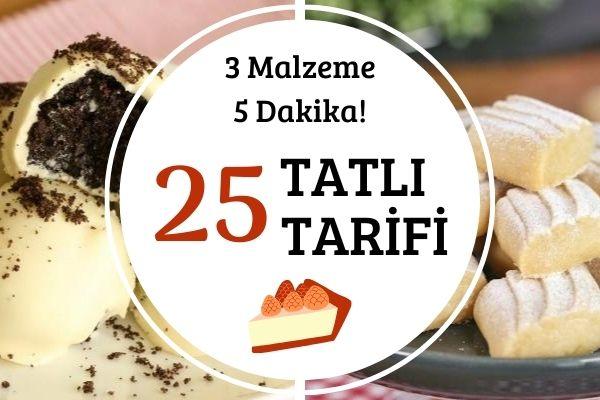 3 Malzeme ile 25 Pratik Tatlı İkramlık Tarifi