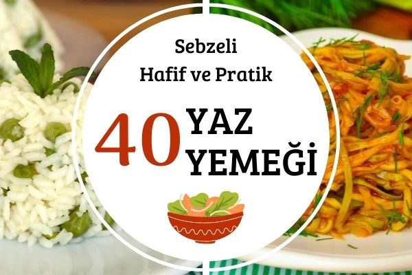 Yaz Yemekleri: Hafif, Pratik 40 Sebzeli Tarif Tarifi